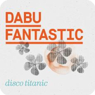 Dabu Fantastic & Chilosophics